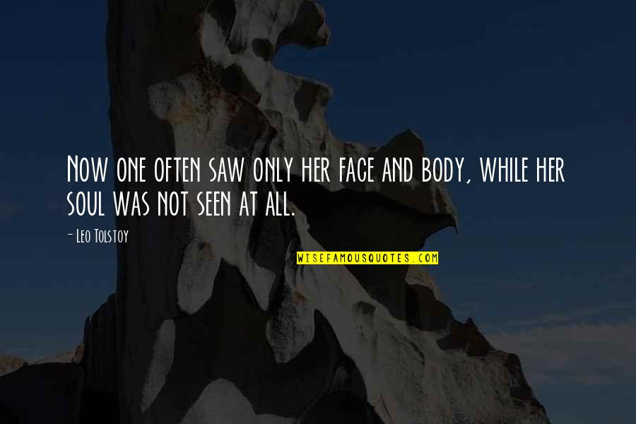 I Saw Her Face Quotes By Leo Tolstoy: Now one often saw only her face and