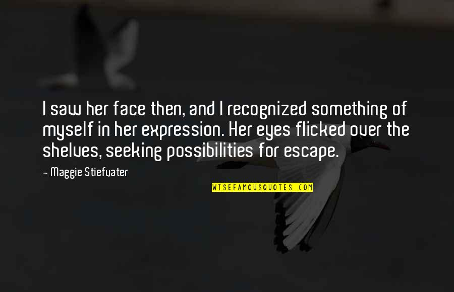 I Saw Her Face Quotes By Maggie Stiefvater: I saw her face then, and I recognized