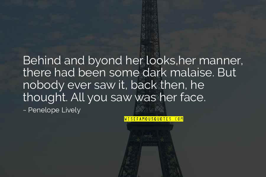 I Saw Her Face Quotes By Penelope Lively: Behind and byond her looks,her manner, there had