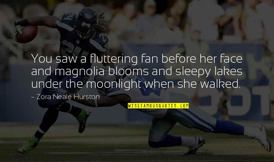 I Saw Her Face Quotes By Zora Neale Hurston: You saw a fluttering fan before her face