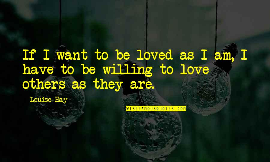 I Say I'm Fine But Im Really Not Quotes By Louise Hay: If I want to be loved as I