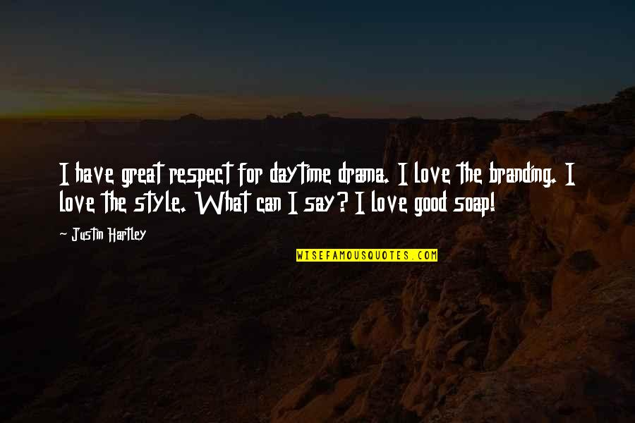 I Secretly Like You Tumblr Quotes By Justin Hartley: I have great respect for daytime drama. I