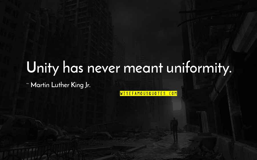 I Secretly Like You Tumblr Quotes By Martin Luther King Jr.: Unity has never meant uniformity.