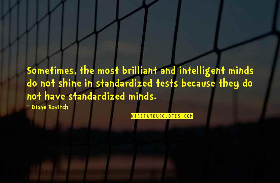 I Shine Because Of You Quotes By Diane Ravitch: Sometimes, the most brilliant and intelligent minds do
