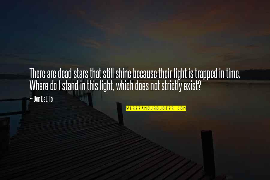 I Shine Because Of You Quotes By Don DeLillo: There are dead stars that still shine because
