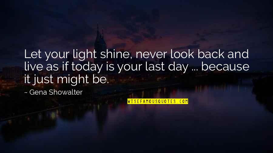 I Shine Because Of You Quotes By Gena Showalter: Let your light shine, never look back and
