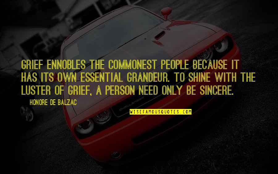 I Shine Because Of You Quotes By Honore De Balzac: Grief ennobles the commonest people because it has