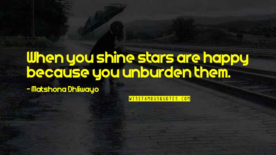 I Shine Because Of You Quotes By Matshona Dhliwayo: When you shine stars are happy because you