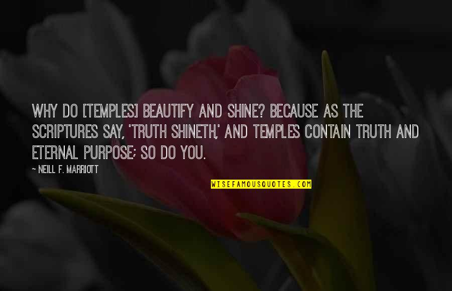 I Shine Because Of You Quotes By Neill F. Marriott: Why do [TEMPLES] beautify and shine? Because as