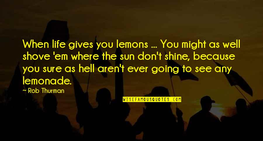 I Shine Because Of You Quotes By Rob Thurman: When life gives you lemons ... You might