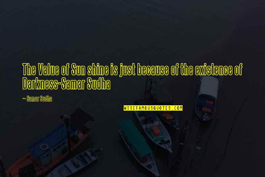 I Shine Because Of You Quotes By Samar Sudha: The Value of Sun shine is just because