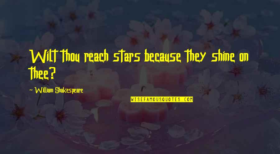 I Shine Because Of You Quotes By William Shakespeare: Wilt thou reach stars because they shine on