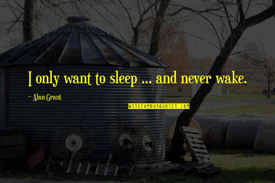 I Shouldn't Have Done That Quotes By Alan Grant: I only want to sleep ... and never