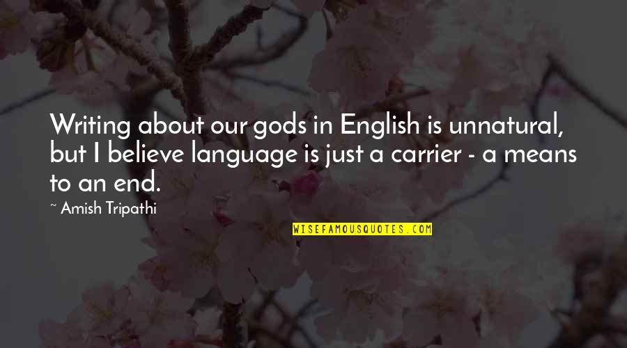 I Shouldn't Have Done That Quotes By Amish Tripathi: Writing about our gods in English is unnatural,