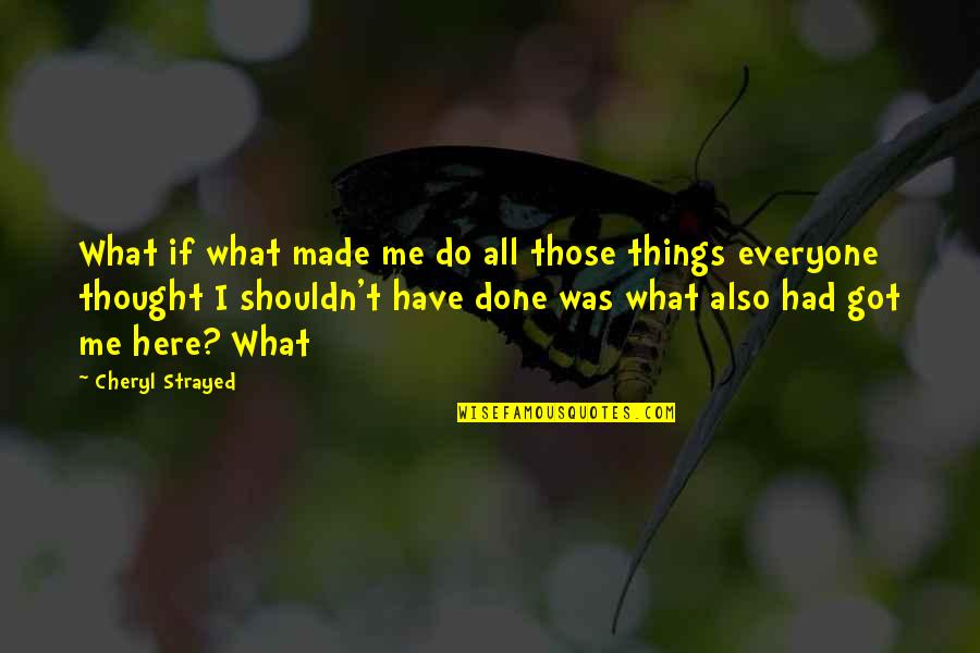 I Shouldn't Have Done That Quotes By Cheryl Strayed: What if what made me do all those