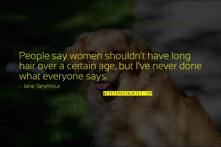 I Shouldn't Have Done That Quotes By Jane Seymour: People say women shouldn't have long hair over