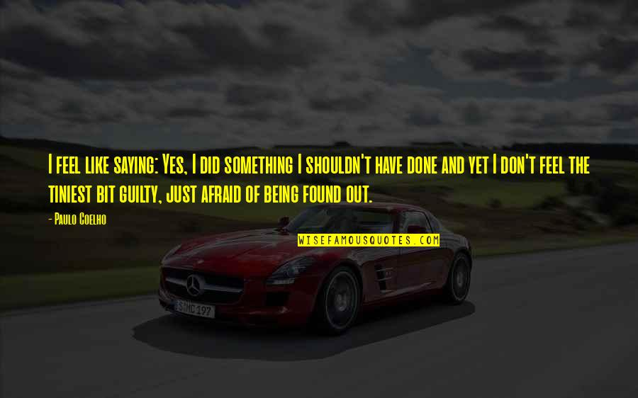 I Shouldn't Have Done That Quotes By Paulo Coelho: I feel like saying: Yes, I did something