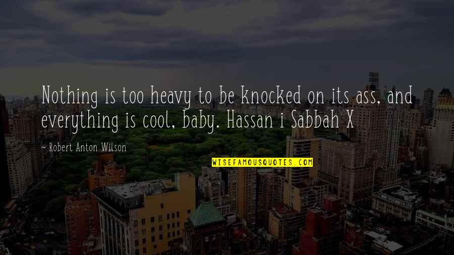 I Shouldn't Have Done That Quotes By Robert Anton Wilson: Nothing is too heavy to be knocked on