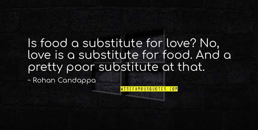 I Shouldn't Have Done That Quotes By Rohan Candappa: Is food a substitute for love? No, love