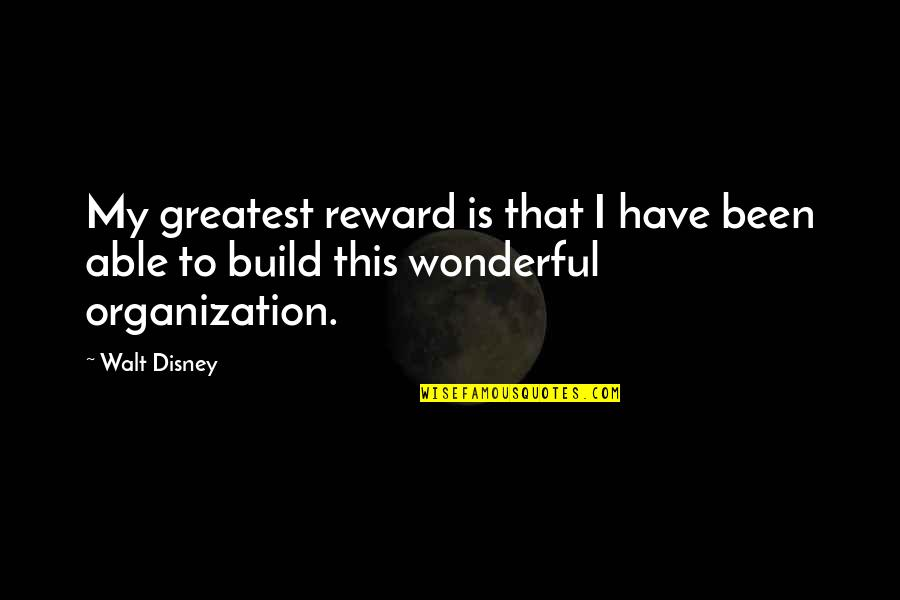 I Shouldn't Have Done That Quotes By Walt Disney: My greatest reward is that I have been