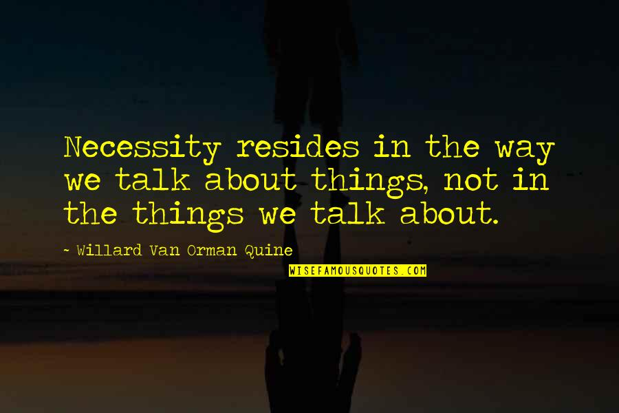 I Shouldn't Have Done That Quotes By Willard Van Orman Quine: Necessity resides in the way we talk about