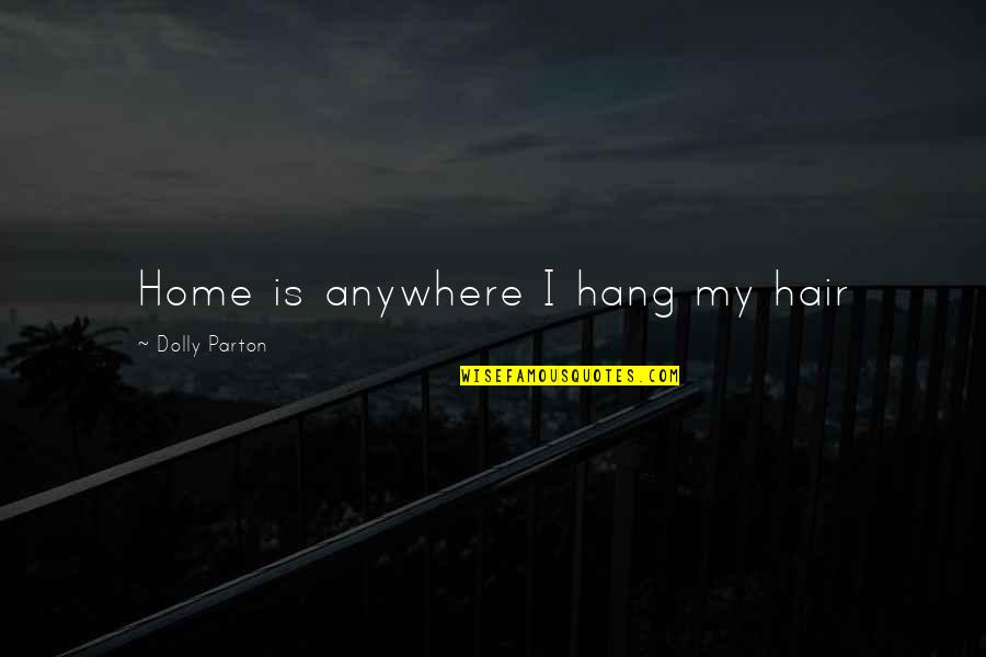 I Smell Bacon Quotes By Dolly Parton: Home is anywhere I hang my hair