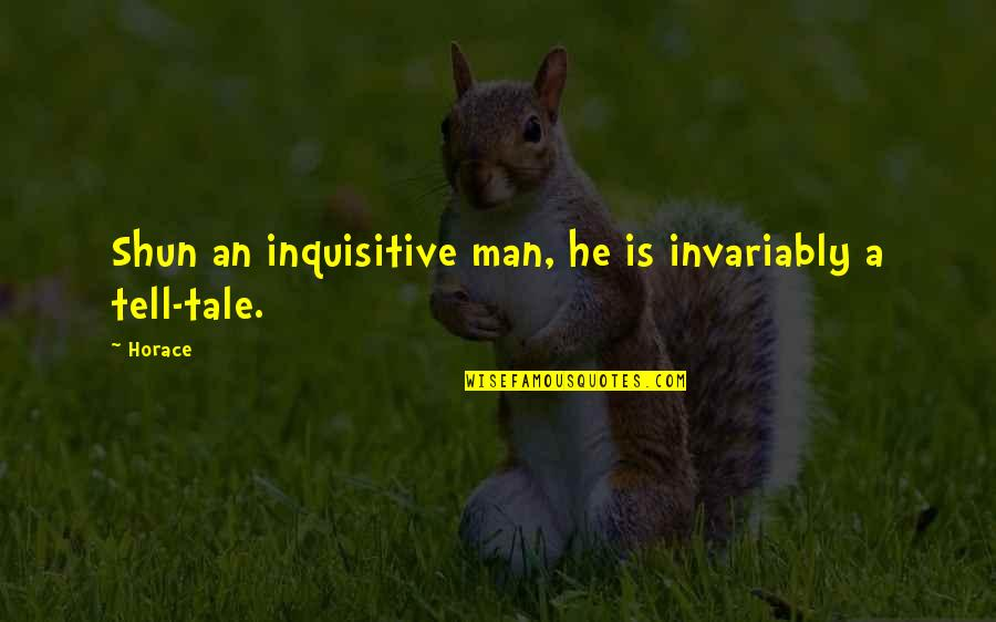 I Smell Bacon Quotes By Horace: Shun an inquisitive man, he is invariably a