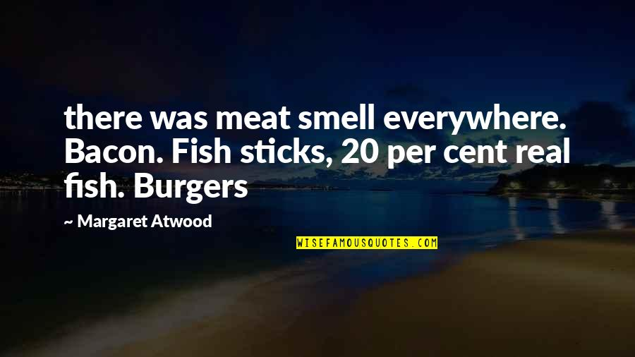 I Smell Bacon Quotes By Margaret Atwood: there was meat smell everywhere. Bacon. Fish sticks,
