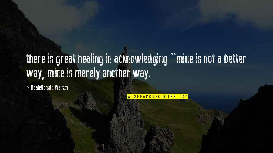 """I Smell Bacon Quotes By NealeDonald Walsch: there is great healing in acknowledging """"mine is"""