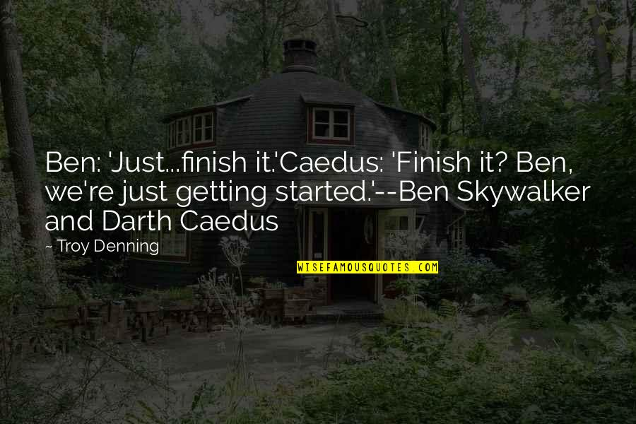 I Smell Bacon Quotes By Troy Denning: Ben: 'Just...finish it.'Caedus: 'Finish it? Ben, we're just