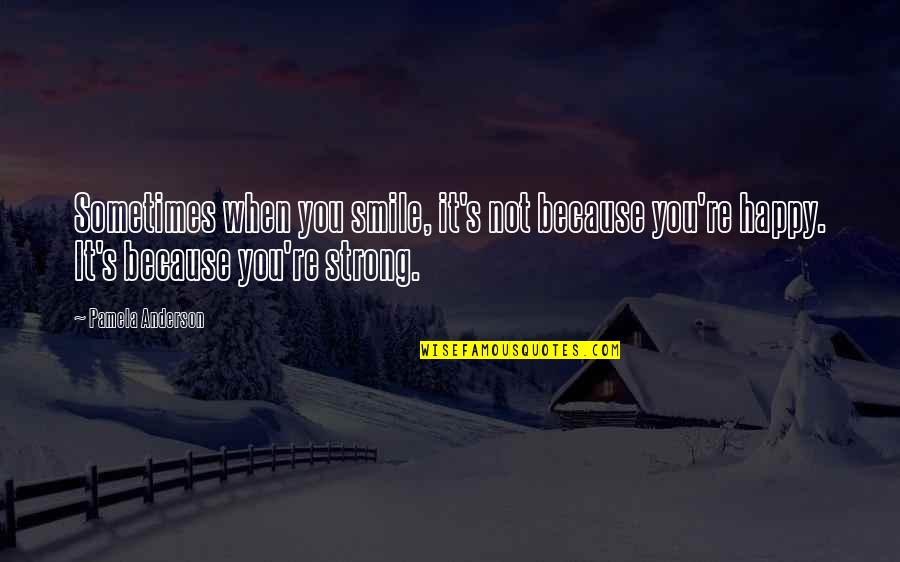 I Smile Not Because I'm Happy Quotes By Pamela Anderson: Sometimes when you smile, it's not because you're