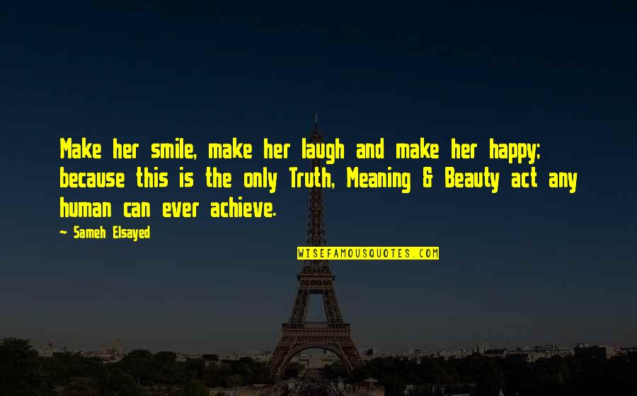 I Smile Not Because I'm Happy Quotes By Sameh Elsayed: Make her smile, make her laugh and make