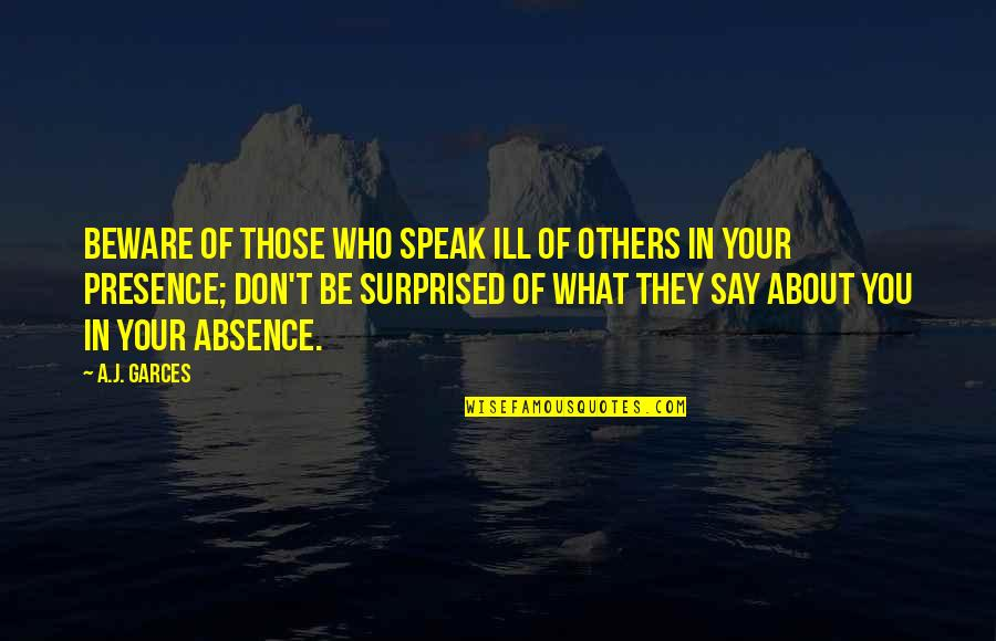I Speak Less Quotes By A.J. Garces: Beware of those who speak ill of others