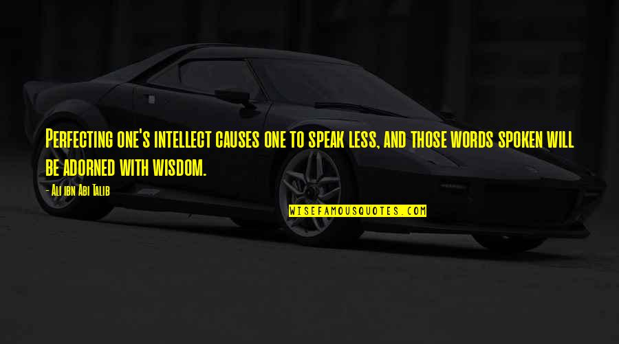 I Speak Less Quotes By Ali Ibn Abi Talib: Perfecting one's intellect causes one to speak less,