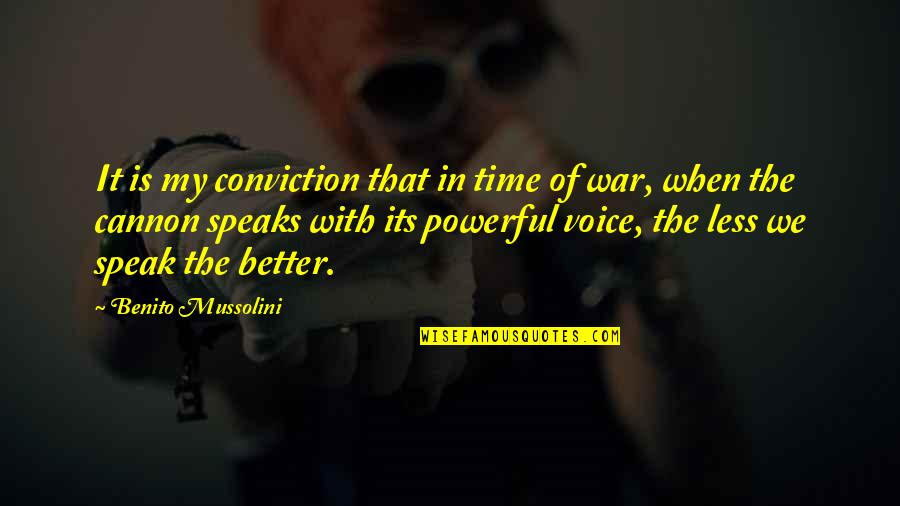 I Speak Less Quotes By Benito Mussolini: It is my conviction that in time of