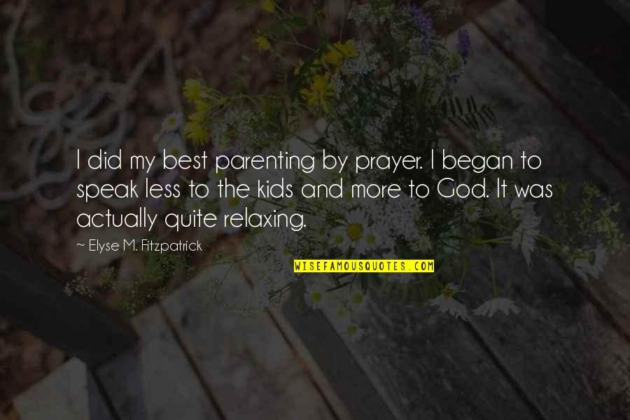 I Speak Less Quotes By Elyse M. Fitzpatrick: I did my best parenting by prayer. I