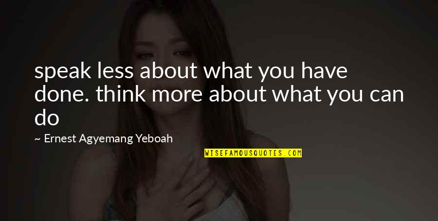 I Speak Less Quotes By Ernest Agyemang Yeboah: speak less about what you have done. think