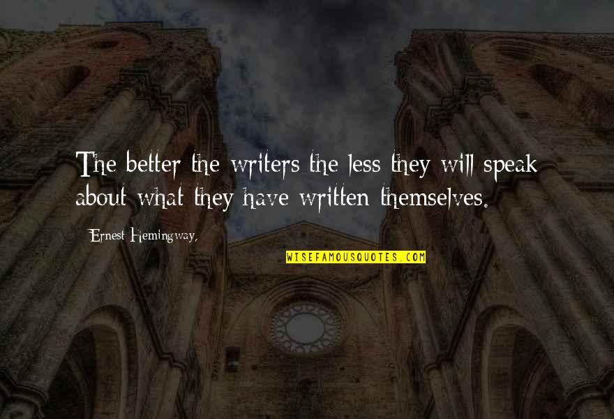 I Speak Less Quotes By Ernest Hemingway,: The better the writers the less they will