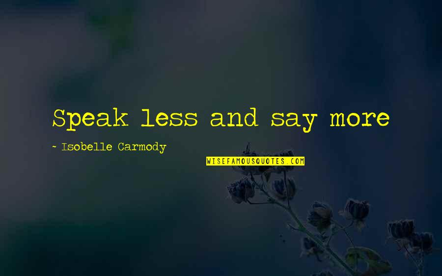 I Speak Less Quotes By Isobelle Carmody: Speak less and say more