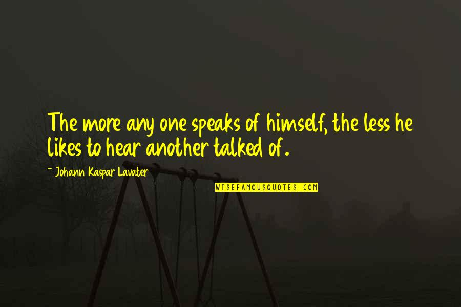 I Speak Less Quotes By Johann Kaspar Lavater: The more any one speaks of himself, the