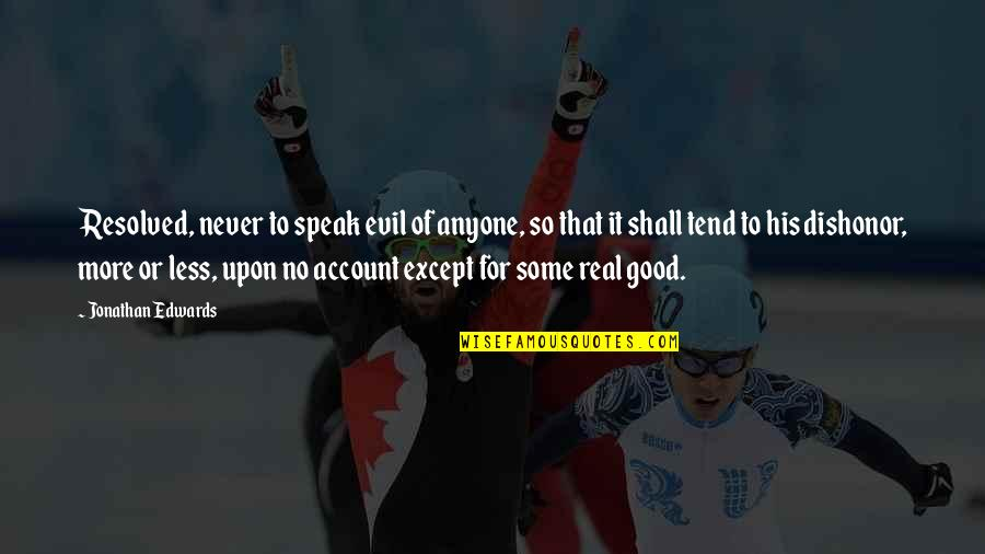 I Speak Less Quotes By Jonathan Edwards: Resolved, never to speak evil of anyone, so