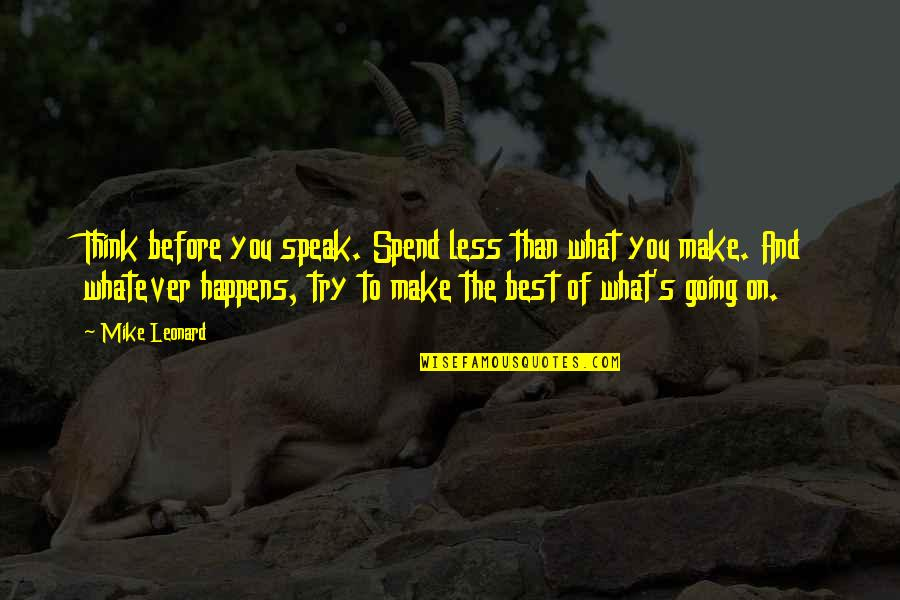 I Speak Less Quotes By Mike Leonard: Think before you speak. Spend less than what
