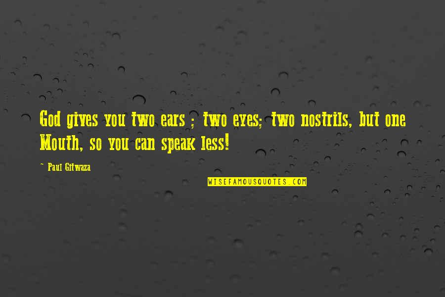 I Speak Less Quotes By Paul Gitwaza: God gives you two ears ; two eyes;