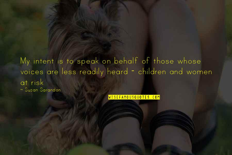 I Speak Less Quotes By Susan Sarandon: My intent is to speak on behalf of