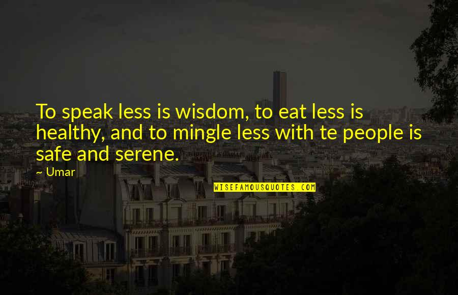 I Speak Less Quotes By Umar: To speak less is wisdom, to eat less