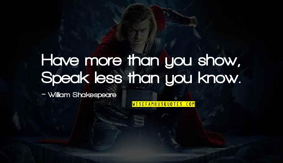 I Speak Less Quotes By William Shakespeare: Have more than you show, Speak less than