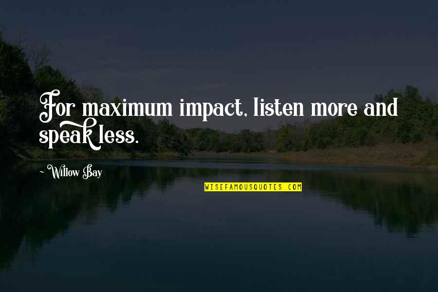 I Speak Less Quotes By Willow Bay: For maximum impact, listen more and speak less.