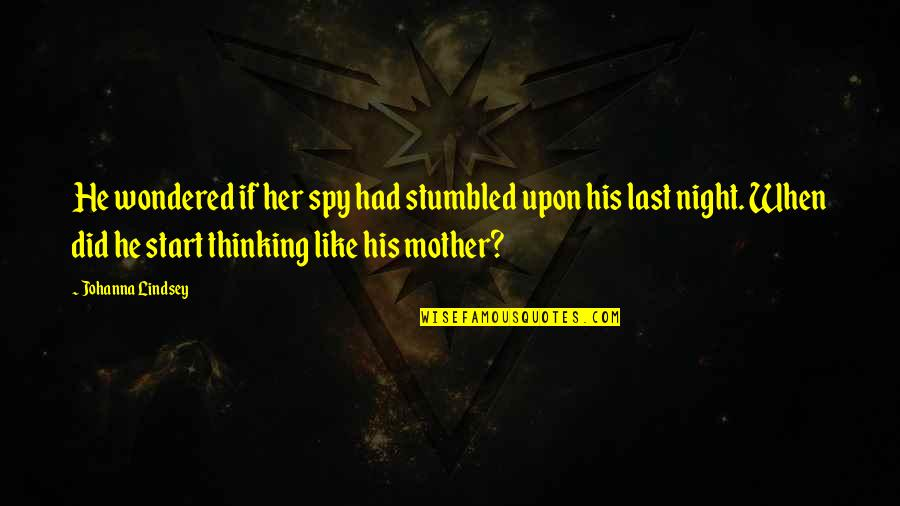 I Spy Funny Quotes By Johanna Lindsey: He wondered if her spy had stumbled upon