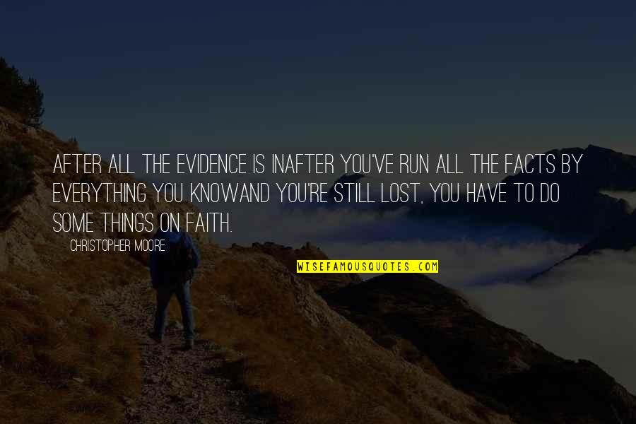 I Still Have Faith In You Quotes By Christopher Moore: After all the evidence is inafter you've run