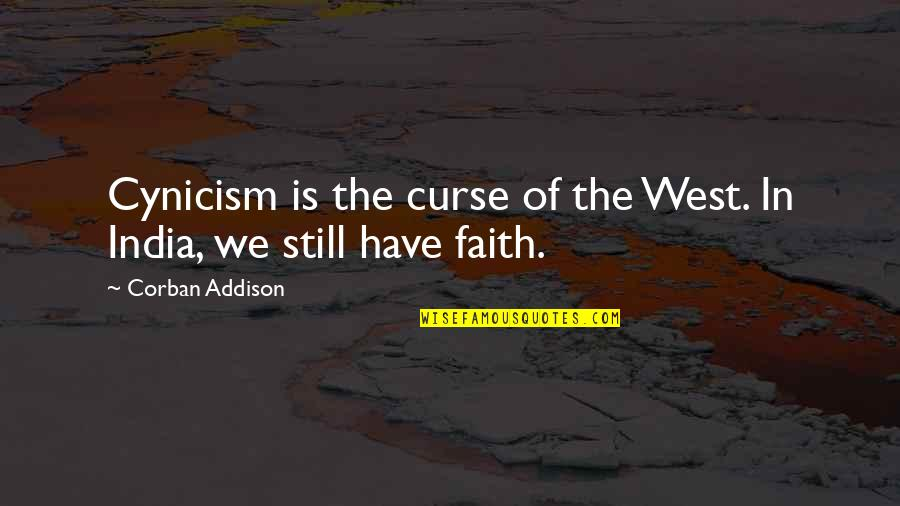 I Still Have Faith In You Quotes By Corban Addison: Cynicism is the curse of the West. In